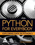 PYTHON FOR EVERYBODY : EXPLORING DATA IN PYTHON 3