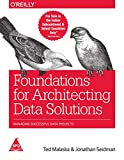FOUNDATIONS FOR ARCHITECTING DATA SOLUTIONS : MANAGING SUCCESSFUL DATA PROJECTS