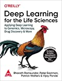 DEEP LEARNING FOR THE LIFE SCIENCES : Applying Deep Learning to Genomics, Microscopy, Drug Discovery and More