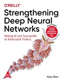 STRENGTHENING DEEP NEURAL NETWORKS ; Making AI Less Susceptible to Adversarial Trickery