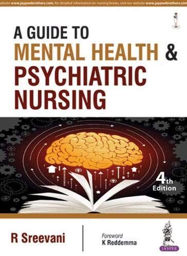 A GUIDE TO MENTAL HEALTH & PSYCHIATRIC NURSING 4ED.