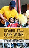 DISABILITY AND CARE WORK : STATE, SOCIETY AND INVISIBLE LIVES