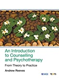 AN INTRODUCTION TO COUNSELLING AND PSYCHOTHERAPY : FROM THEORY TO PRACTICE