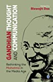 GANDHIAN THOUGHT AND COMMUNICATION : RETHINKING THE MAHATMA IN THE MEDIA AGE