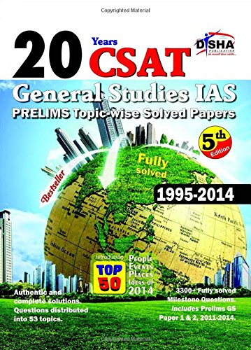 20 YEARS CSAT GENERAL STUDIES IAS PRELIMS TOPIC-WISE SOLVED PAPERS: FULLY SOLVED 1995 – 2014, 5ED,(*)