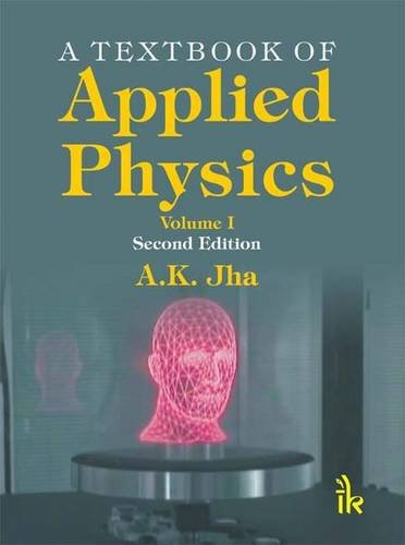 A TEXTBOOK OF APPLIED PHYSICS, VOL-I, 2ED