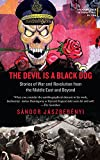THE DEVIL IS A BLACK DOG ; Stories of War and Revolution from the Middle East and Beyond