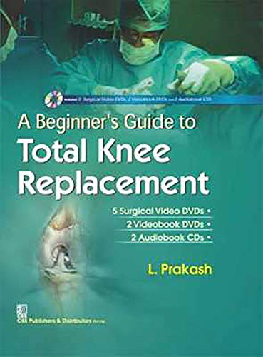 A BEGINNER'S GUIDE TO TOTAL KNEE REPLACEMENT (ALONGWITH 5 SURGICAL VIDEO DVDS 2 VIDEOBOOK DVDS 2 AUDIOBOOK CDS IN THE BOX) (HB)