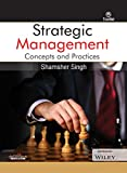 STRATEGIC MANAGEMENT : CONCEPTS AND PRACTICES