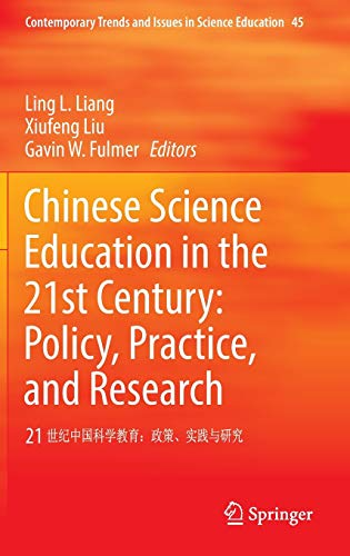 Chinese Science Education in the 21st Century: Policy, Practice, and Research: 21 ????????:???????? (Contemporary Trends and Issues in Science Education) - Ling L. Liang, Xiufeng Liu, Gavin W. Fulmer