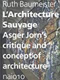 L'architecture sauvage : Asger Jorn's critique and concept of architecture
