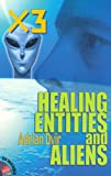 X3, Healing, Entities, and Aliens - Adrian Dvir