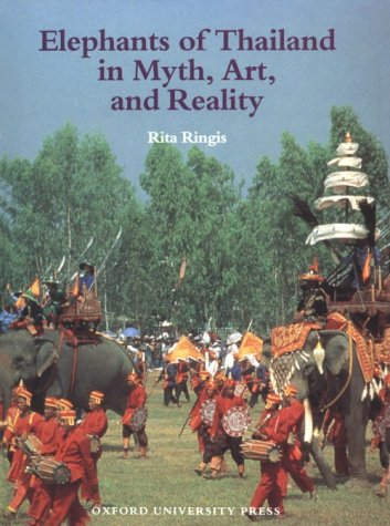 Elephants of Thailand : Myth, Art, and Reality by Rita Ringis