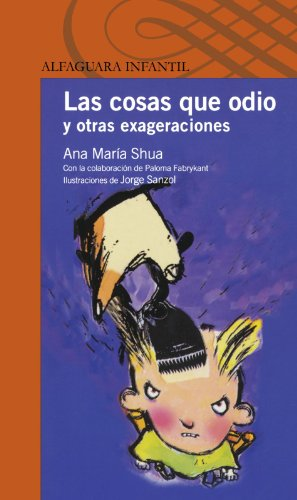 Las cosas que odio y otras exageraciones (Things I Hate and Other Exaggerations) (Alfaguara Infantil) (Spanish Edition)