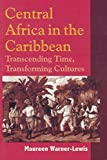 Central Africa in the Caribbean: Transcending Time, Transforming Cultures by Maureen Warner-Lewis