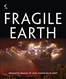 Fragile earth : dramatic images of our changing planet.