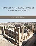 Temples and sanctuaries in the Roman East : religious architecture in Syria, Iudaea/Palaestina and Provincia Arabia