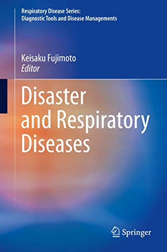 Disaster and respiratory diseases [electronic resource] / Keisaku Fujimoto, editor.
