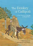 The Donkey of Gallipoli (A True Story of Courage in World War I)