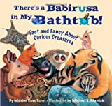 There's a Babirusa in My Bathtub (Fact and Fancy About Curious Creatures)