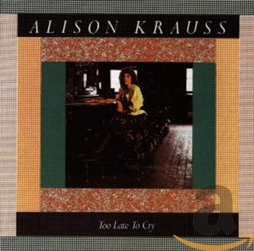 Too Late to Cry by Alison Krauss album cover