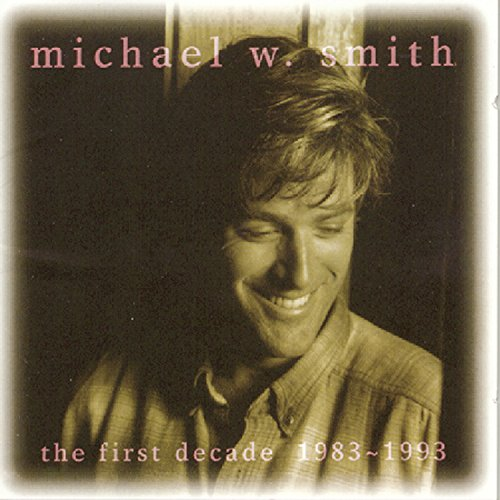 Michael W. Smith - The First Decade - Zortam Music
