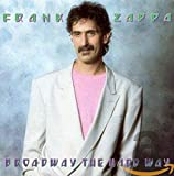 Frank Zappa Broadway The Hard Way lyrics