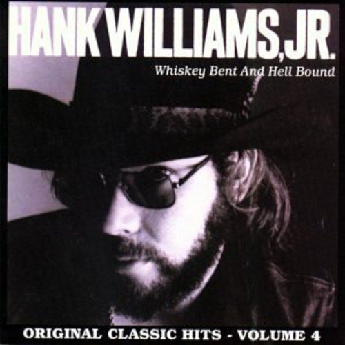Whiskey Bent & Hell Bound: Original Classic Hits, Vol. 4