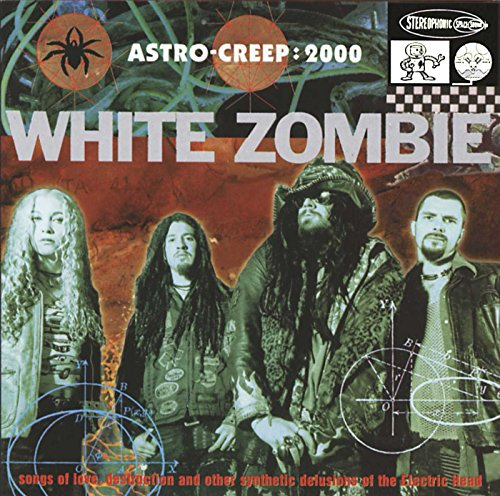 White Zombie - Astro-Creep: 2000 - Songs of Love, Destruction and Other Synthetic Delusions of the Ele - Zortam Music