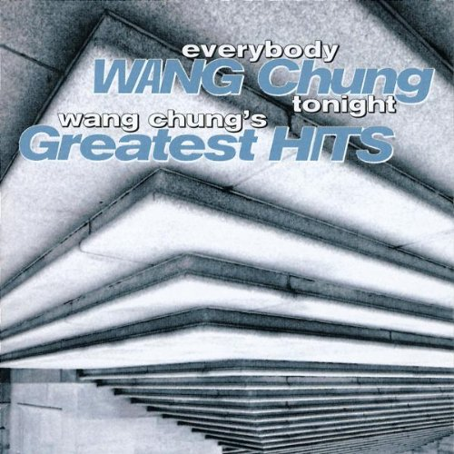 Everybody Wang Chung Tonight: Wang Chung's Greatest Hits
