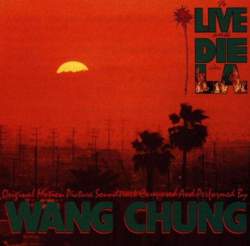 WANG CHUNG - To Live & Die In L.A.: Original Motion Picture Soundtrack - Zortam Music