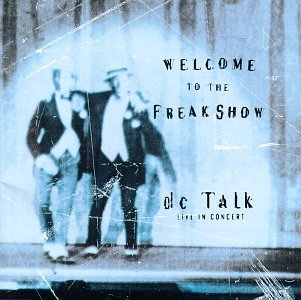 DC Talk - Welcome to the Freak Show: DC Talk Live in Concert - Zortam Music