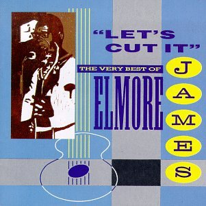 Let's Cut It: The Very Best of Elmore James