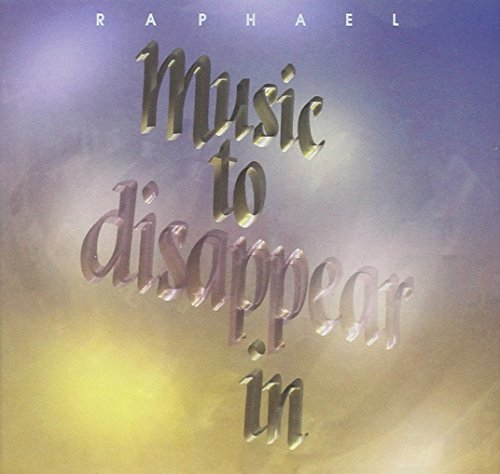 Raphael - Music to Disappear In - Zortam Music
