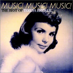 Music! Music! Music!: The Best of Teresa Brewer