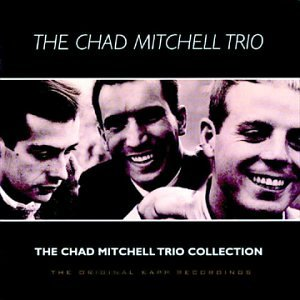 The Chad Mitchell Trio Collection: Original Kapp Recordings
