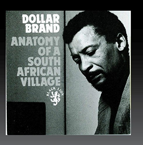 Abdullah Ibrahim (Dollar Brand): Anatomy of a South African Village / Ekapa Lodumo