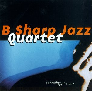 B-Sharp Jazz Quartet: Searching for the One