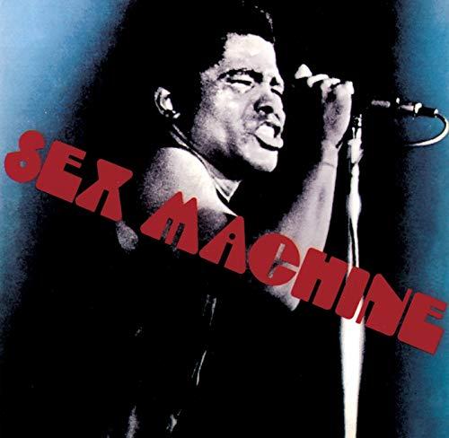 James Brown - Sex Machine Year: 1970. US Chart Position: #29 Pop / #4 R&B