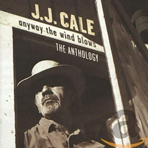 J.J. Cale - Anyway The Wind Blows: The Anthology - Zortam Music