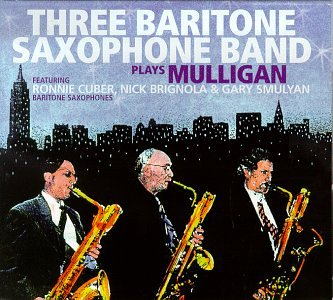 The Three Baritone Saxophone Band: Plays Mulligan
