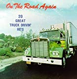 Capa do lbum On the Road Again: 20 Great Truck Drivin' Hits