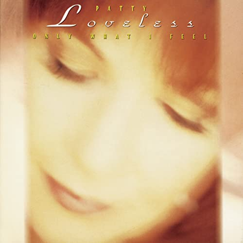 Patty Loveless - Only What I Feel