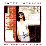 The Trouble With The Truth - Loveless, Patty