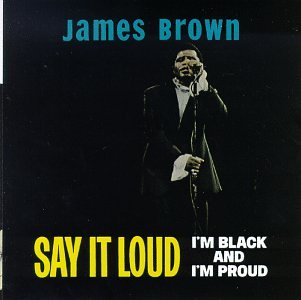 Say It Loud (I'm Black & I'm Proud)
