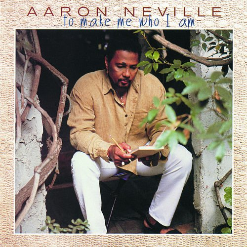 Aaron Neville - To Make Me Who I Am - Zortam Music
