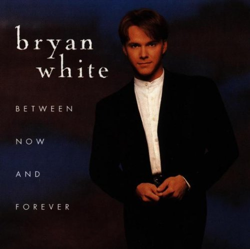 Bryan White - Between Now And Forever - Zortam Music