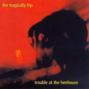 The Tragically Hip - Trouble at the Henhouse - Zortam Music