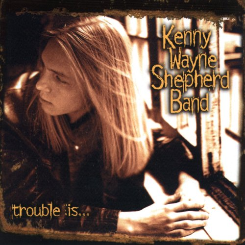 Kenny Wayne Shepherd - Trouble Is