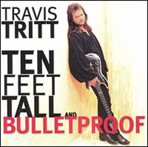 TRAVIS TRITT - TEN FEET TALL & BULLETPROOF - Zortam Music